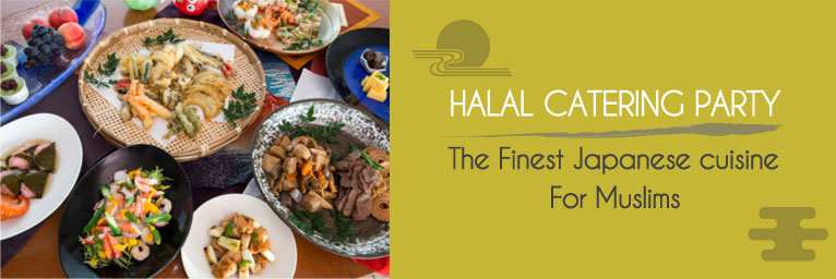 Halal Catering Party - The Finest Japanese cuisine For Muslims